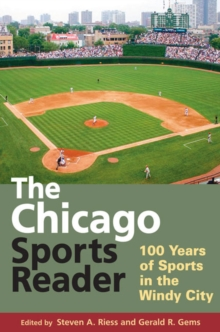 The Chicago Sports Reader : 100 Years of Sports in the Windy City, Paperback / softback Book