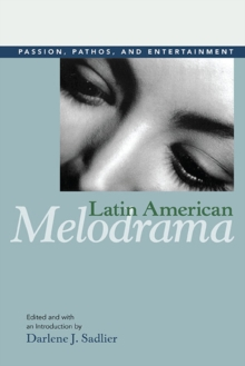 Latin American Melodrama : Passion, Pathos, and Entertainment, Paperback / softback Book