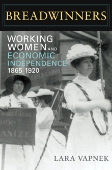 Breadwinners : Working Women and Economic Independence, 1865-1920, Paperback / softback Book