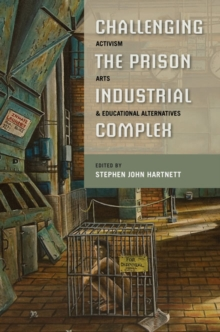 Challenging the Prison-Industrial Complex : Activism, Arts, and Educational Alternatives, Paperback / softback Book