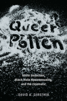 Queer Pollen : White Seduction, Black Male Homosexuality, and the Cinematic, Paperback / softback Book