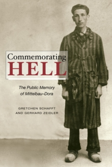Commemorating Hell : The Public Memory of Mittelbau-Dora, Paperback / softback Book
