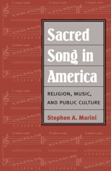 Sacred Song in America : Religion, Music, and Public Culture, Paperback / softback Book