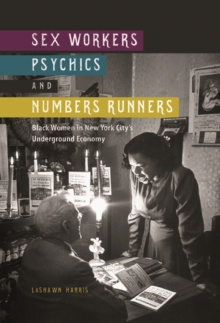 Sex Workers, Psychics, and Numbers Runners : Black Women in New York City's Underground Economy, Paperback / softback Book