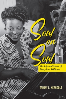 Soul on Soul : The Life and Music of Mary Lou Williams, Paperback / softback Book