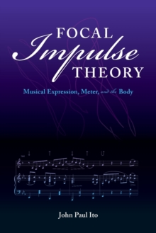 Focal Impulse Theory : Musical Expression, Meter, and the Body