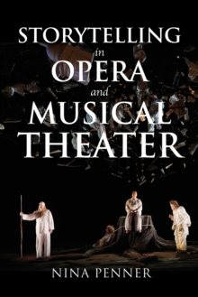 Storytelling in Opera and Musical Theater, Paperback / softback Book