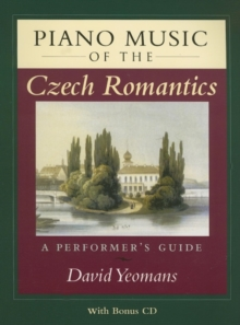 Piano Music of the Czech Romantics : A Performer's Guide, Paperback / softback Book