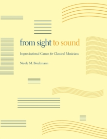From Sight to Sound : Improvisational Games for Classical Musicians, Paperback / softback Book