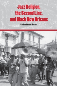 Jazz Religion, the Second Line, and Black New Orleans, Paperback / softback Book