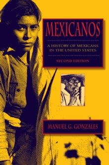 Mexicanos, Third Edition : A History of Mexicans in the United States, Paperback / softback Book