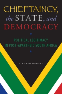 Chieftaincy, the State, and Democracy : Political Legitimacy in Post-Apartheid South Africa, Paperback / softback Book