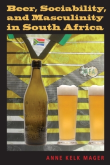 Beer, Sociability, and Masculinity in South Africa, Paperback / softback Book