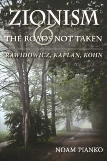 Zionism and the Roads Not Taken : Rawidowicz, Kaplan, Kohn, Paperback / softback Book