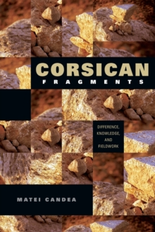 Corsican Fragments : Difference, Knowledge, and Fieldwork, Paperback / softback Book