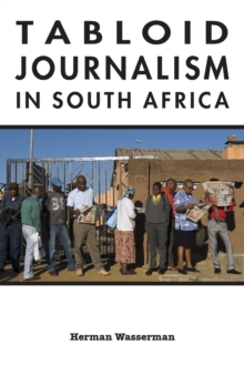Tabloid Journalism in South Africa : True Story!, Paperback / softback Book