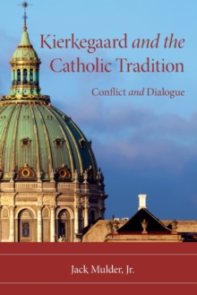 Kierkegaard and the Catholic Tradition : Conflict and Dialogue, Paperback / softback Book