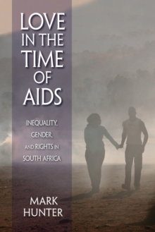 Love in the Time of AIDS : Inequality, Gender, and Rights in South Africa, Paperback / softback Book