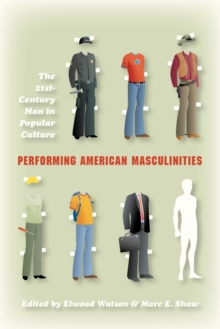 Performing American Masculinities : The 21st-Century Man in Popular Culture, Paperback / softback Book