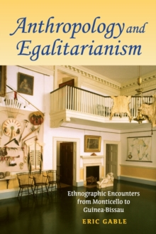 Anthropology and Egalitarianism : Ethnographic Encounters from Monticello to Guinea-Bissau, Paperback / softback Book