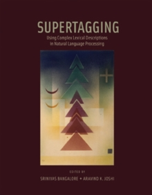 Supertagging : Using Complex Lexical Descriptions in Natural Language Processing, Hardback Book
