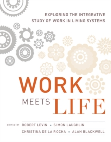 Work Meets Life : Exploring the Integrative Study of Work in Living Systems, Hardback Book