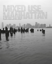 Mixed Use, Manhattan : Photography and Related Practices, 1970s to the Present, Hardback Book