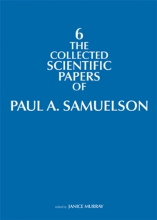 The Collected Scientific Papers of Paul A. Samuelson : Volume 6, Hardback Book