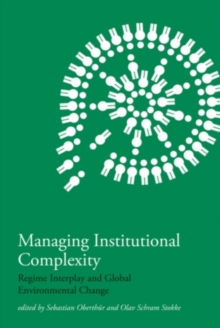Managing Institutional Complexity : Regime Interplay and Global Environmental Change, Hardback Book