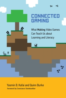 Connected Gaming : What Making Video Games Can Teach Us about Learning and Literacy, Hardback Book