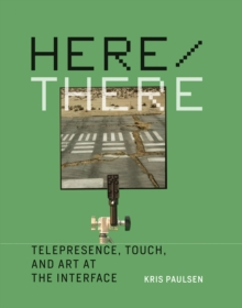 Here/There : Telepresence, Touch, and Art at the Interface, Hardback Book