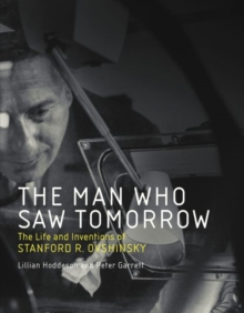 The Man Who Saw Tomorrow : The Life and Inventions of Stanford R. Ovshinsky, Hardback Book