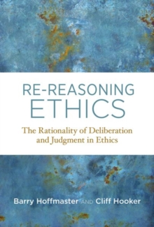 Re-Reasoning Ethics : The Rationality of Deliberation and Judgment in Ethics, Hardback Book