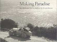 Making Paradise : Art, Modernity, and the Myth of the French Riviera, Hardback Book