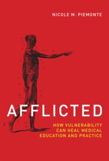 Afflicted : How Vulnerability Can Heal Medical Education and Practice