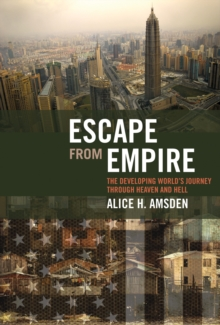Escape from Empire : The Developing World's Journey through Heaven and Hell, Paperback / softback Book