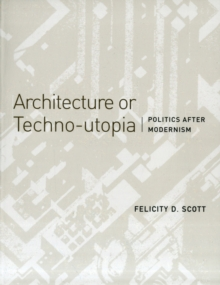 Architecture or Techno-utopia : Politics after Modernism, Paperback / softback Book
