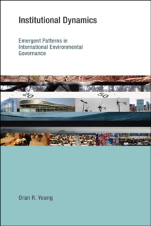 Institutional Dynamics : Emergent Patterns in International Environmental Governance, Paperback / softback Book