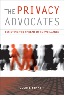 The Privacy Advocates : Resisting the Spread of Surveillance, Paperback / softback Book