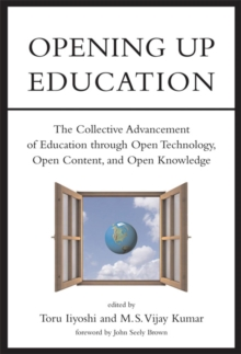 Opening Up Education : The Collective Advancement of Education through Open Technology, Open Content, and Open Knowledge, Paperback / softback Book