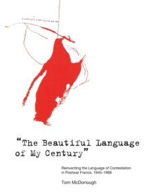 "The Beautiful Language of My Century"" : Reinventing the Language of Contestation in Postwar France, 1945-1968, Paperback / softback Book"