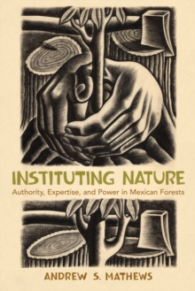 Instituting Nature : Authority, Expertise, and Power in Mexican Forests, Paperback / softback Book
