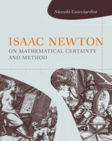 Isaac Newton on Mathematical Certainty and Method, Paperback / softback Book