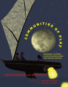 Communities of Play : Emergent Cultures in Multiplayer Games and Virtual Worlds, Paperback / softback Book