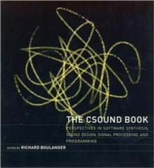 The Csound Book : Perspectives in Software Synthesis, Sound Design, Signal Processing, and Programming, Paperback Book