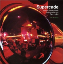 Supercade : A Visual History of the Videogame Age 1971--1984, Paperback Book