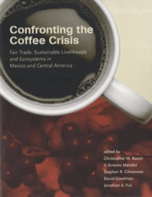 Confronting the Coffee Crisis : Fair Trade, Sustainable Livelihoods and Ecosystems in Mexico and Central America, Paperback / softback Book