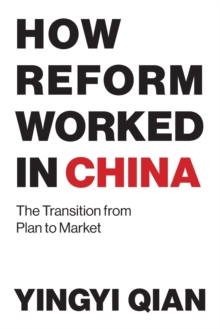 How Reform Worked in China : The Transition from Plan to Market, Paperback / softback Book