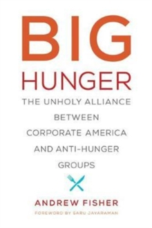 Big Hunger : The Unholy Alliance between Corporate America and Anti-Hunger Groups, Paperback / softback Book