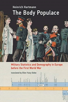 The Body Populace : Military Statistics and Demography in Europe before the First World War, Paperback / softback Book